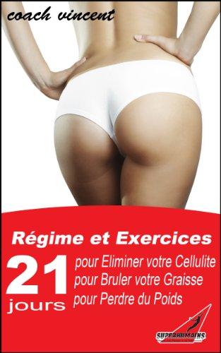 Couverture du livre Eliminez votre cellulite, brûlez votre graisse et perdez du poids rapidement pour un corps plus sexy en seulement 3 semaines (Programme complet sur 21 jours)