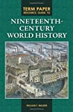Term Paper Resource Guide to Nineteenth-Century World History (Term Paper Resource Guides) (0313354049) by Walker Ph.D., William T.