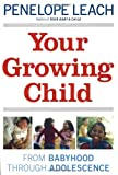 Your Growing Child (0394710665) by Leach, Penelope