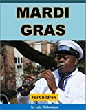 Mardi Gras for Children: Easy-to-Read Book for Ages 6 to 10 About the Fascinating Story and Traditions of This Popular Celebration - With BONUS Video and Mardi Gras Quiz: Fun Books for Kids