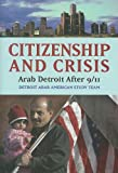 Citizenship and Crisis: Arab Detroit After 9/11