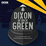 Dixon of Dock Green: 12 Episodes of the BBC Radio 4 Drama | Ted Willis,Sue Rodwell