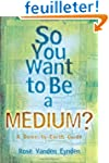 So You Want to Be a Medium?: A Down-t...
