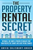 The Property Rental Secret: The Simple And Proven Techniques That Turn Prospective Tenants into Rent Paying Tenants!