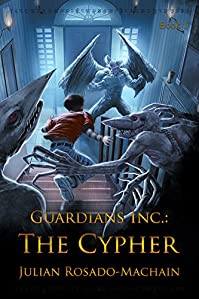 (FREE on 9/10) Guardians Inc.: The Cypher by Julian Rosado-Machain - http://eBooksHabit.com