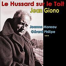 Le hussard sur le toit Performance Auteur(s) : Jean Giono Narrateur(s) : Jeanne Moreau, Gérard Philipe, Jean Topart