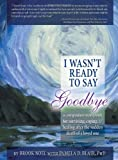 I Wasn't Ready to Say Goodbye Workbook: A Companion Workbook for Surviving, Coping, & Healing After the Sudden Death of a Loved One