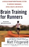 Brain Training For Runners: A Revolutionary New Training System to Improve Endurance, Speed, Health, and Results by Matt Fitzgerald