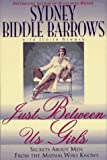 img - for Just Between Us Girls: Secrets About Men From The Madam Who Knows by Barrows, Sydney Biddle, Newman, Judith (1996) Hardcover book / textbook / text book