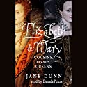 Elizabeth and Mary: Cousins, Rivals, Queens Audiobook by Jane Dunn Narrated by Donada Peters