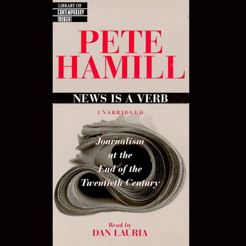 journalism at the end of the twentieth century in news is a verb pete hamill Get this from a library news is a verb : journalism at the end of the twentieth century [pete hamill dan lauria.