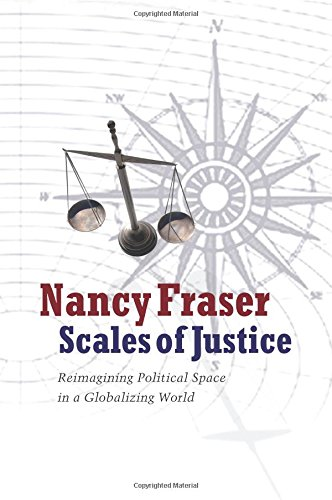 Scales of Justice: Reimagining Political Space in a Globalizing World (New Directions in Critical Theory)