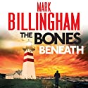 The Bones Beneath: A Tom Thorne Novel (       UNABRIDGED) by Mark Billingham Narrated by Mark Billingham
