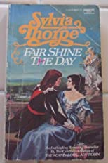 Fair shine the day (A Sylvia Thorpe romance)