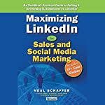 Maximizing LinkedIn for Sales and Social Media Marketing: An Unofficial, Practical Guide to Selling & Developing B2B Business on LinkedIn | Neal Schaffer
