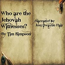 Who Are the Jehovah Witnesses? Audiobook by Tim James Simpson Narrated by Joel Dwayne Hair