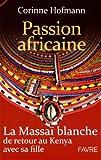 echange, troc Corinne Hofmann - Passion africaine : La Massaï blanche de retour au Kenya avec sa fille
