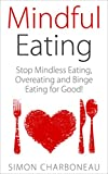 Mindful Eating: How to Stop Mindless Eating, Overeating and Binge Eating for Good and Lose Weight! Achieve Healthy Balance through Mindful Eating! (Eating ... Emotional Eating) (English Edition)