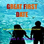 Great First Date: Start Your Romance with These Tips for Great Conversation, Places to Go, Planning Your Date and More | Lisa F. Johnson