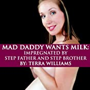 Mad Daddy Wants Milk: Impregnated by Stepfather and Stepbrother | [Terra Williams]