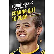 Coming Out to Play (       UNABRIDGED) by Robbie Rogers, Eric Marcus Narrated by Robbie Rogers