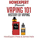 Vaping 101: History of Vaping |  HowExpert Press,James Hale