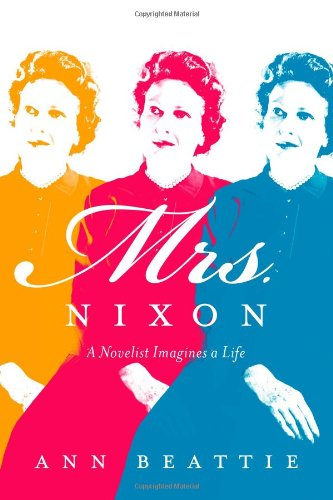 Image of Mrs. Nixon: A Novelist Imagines a Life