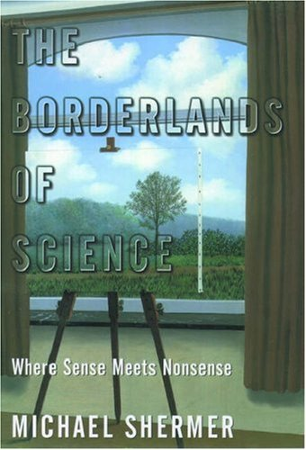 Borderlands of Science : Where Sense Meets Nonsense, MICHAEL SHERMER