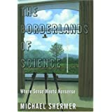 The Borderlands of Science: Where Sense Meets Nonsense ~ Michael Shermer