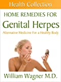 Home Remedies for Genital Herpes: Alternative Medicine for a Healthy Body (Health Collection)