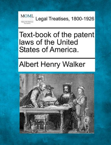Text-book of the patent laws of the United States of America.