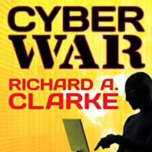 Cyber War: The Next Threat to National Security and What to Do About It (       UNABRIDGED) by Robert K. Knake, Richard A. Clarke Narrated by Pete Larkin