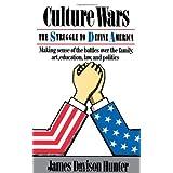 Culture Wars: The Struggle To Control The Family, Art, Education, Law, And Politics In America ~ James Davison Hunter