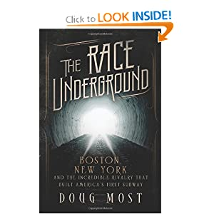 The Race Underground: Boston, New York, and the Incredible Rivalry That Built America's First Subway by Doug Most
