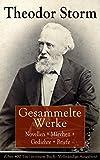 Gesammelte Werke: Novellen + M�rchen + Gedichte + Briefe (�ber 400 Titel in einem Buch - Vollst�ndige Ausgaben): Der Schimmelreiter + Der kleine H�welmann ... aus der Tonne + Marthe und ihre Uhr...