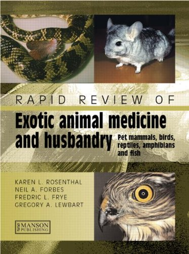 Rapid Review Of Exotic Animal Medicine And Husbandry: Pet Mammals, Birds, Reptiles, Amphibians And Fish