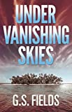 Under Vanishing Skies by G.S. Fields