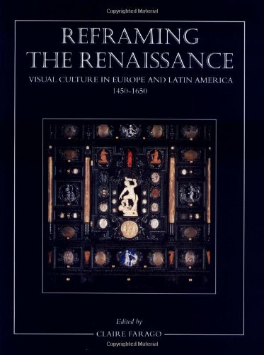 Reframing the Renaissance: Visual Culture in Europe and Latin America, 1450-1650: Critical Studies in the Migration and Reception of Visual Culture in Early Modern Europe and Latin America