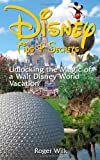 Disney Tips & Secrets: Unlocking the Magic of a Walt Disney World Vacation
