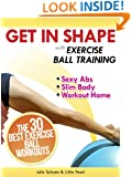 Get In Shape With Exercise Ball Training: The 30 Best Exercise Ball Workouts For Sexy Abs And A Slim Body At Home (Get In Shape Workout Routines and Exercises Book 2)