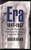 The Era, 1947-1957: When the Yankees, the Giants, and the Dodgers Ruled the World (0803278055) by Kahn, Roger
