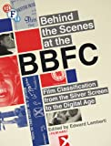 Behind the Scenes at the BBFC: Film Classification from the Silver Screen to the Digital Age