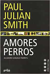 Amores Perros/ Love's a Bitch (Pelicula de Mi Vida) (Spanish Edition