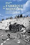 La fabrique du monstre: 10 ans d'immersion dans les quartiers nord de Marseille, la zone la plus pauvre d'Europe