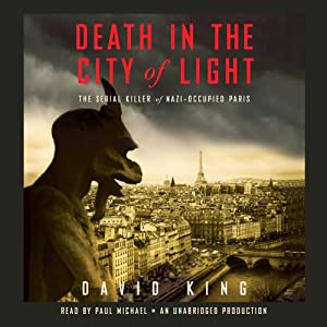 Death in the City of Light: The Serial Killer of Nazi-Occupied Paris | [David King]