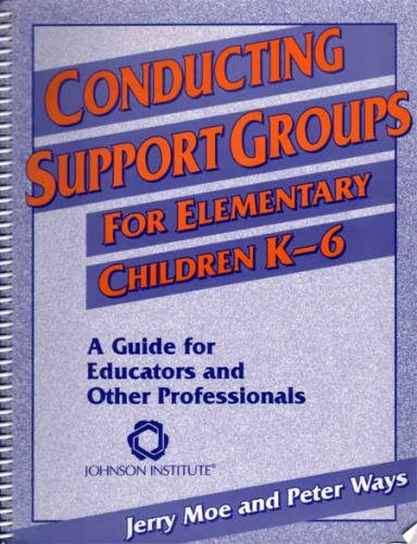 Conducting Support Groups for Elementary Children K-6: A Guide for Educators and Other Professionals