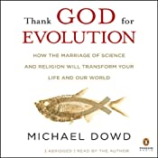 Thank God for Evolution: How the Marriage of Science and Religion Will Transform Your Life and Our World | [Michael Dowd]