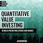 Quantitative Value Investing: 10 Rules for Buying Stocks and Shares | Joe Marwood