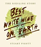 img - for The Best White Wine on Earth: The Riesling Story by Pigott, Stuart (2014) Paperback book / textbook / text book