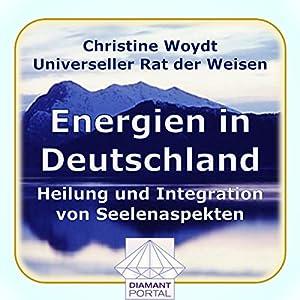 Energien in Deutschland. Heilung und Integration von Seelenaspekten. Universeller Rat der Weisen Hörbuch